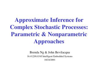 Approximate Inference for Complex Stochastic Processes: Parametric & Nonparametric Approaches