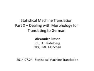 Statistical Machine Translation Part X � Dealing with Morphology for Translating to German