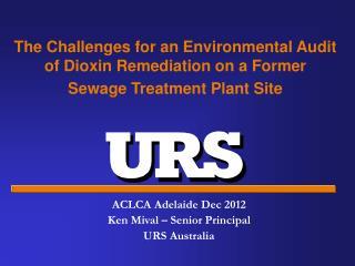 ACLCA Adelaide Dec 2012  Ken Mival – Senior Principal  URS Australia