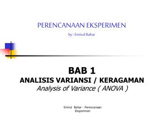 BAB 1 ANALISIS VARIANSI / KERAGAMAN Analysis of Variance ( ANOVA )