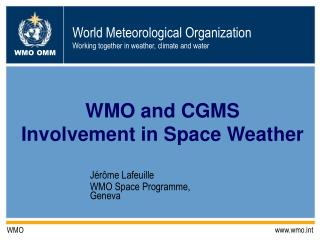 WMO and CGMS  Involvement in Space Weather