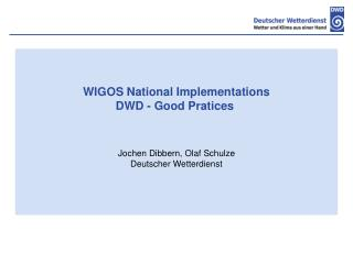 WIGOS National Implementations DWD - Good Pratices  Jochen Dibbern, Olaf Schulze
