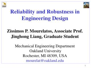 Reliability and Robustness in Engineering Design Zissimos P. Mourelatos, Associate Prof.