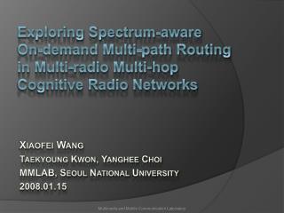 Xiaofei Wang Taekyoung  Kwon,  Yanghee Choi MMLAB, Seoul National University 2008.01.15