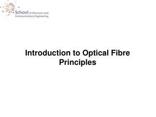 Introduction to Optical Fibre Principles