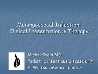 Meningoccocal Infection: Clinical Presentation & Therapy