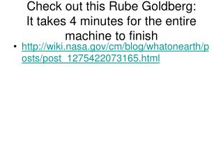 Check out this Rube Goldberg: It takes 4 minutes for the entire machine to finish