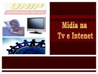 Mídia na  Tv e Intenet