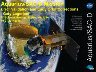Aquarius/SAC-D Mission Error Validation and Early Orbit Corrections   Gary Lagerloef