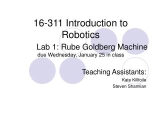 Lab 1: Rube Goldberg Machine due Wednesday, January 25 in class …...….….