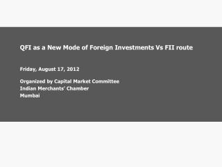 QFI as a New Mode of Foreign Investments Vs FII route Friday , August 17,  2012