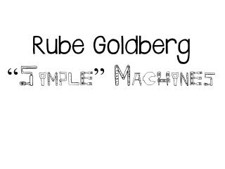 "Rube Goldberg ""Simple"" Machines"