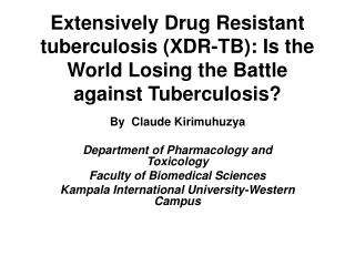 By  Claude Kirimuhuzya Department of Pharmacology and Toxicology Faculty of Biomedical Sciences