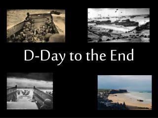 D-Day to the End