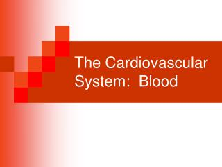 The Cardiovascular System:  Blood