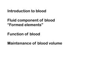 "Introduction to blood Fluid component of blood ""Formed elements"" Function of blood"