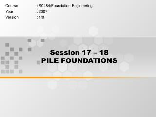 Session 17   18   PILE FOUNDATIONS