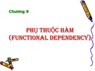 PhỤ thuỘc hàm (Functional Dependency)