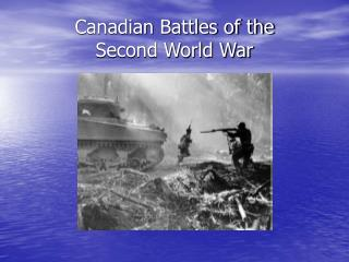 Canadian Battles of the  Second World War