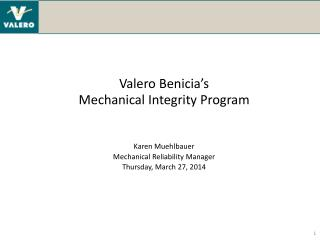 Valero Benicia ' s Mechanical Integrity Program Karen Muehlbauer Mechanical Reliability Manager
