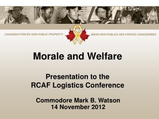 Morale and Welfare Presentation to the  RCAF Logistics Conference