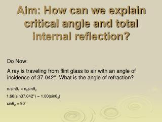 Aim: How can we explain critical angle and total internal reflection?