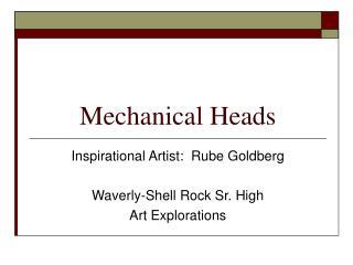 Mechanical Heads