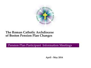 The Roman Catholic Archdiocese  of Boston Pension Plan Changes