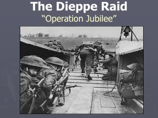 "The Dieppe Raid ""Operation Jubilee"""