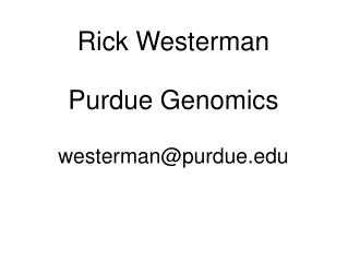 Rick Westerman Purdue Genomics westerman@purdue