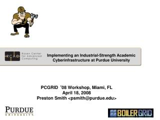 PCGRID  � 08 Workshop, Miami, FL  April 18, 2008 Preston Smith <psmith@purdue>
