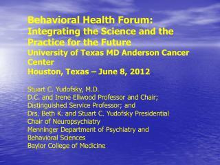 Stuart C.  Yudofsky , M.D. D.C. and Irene Ellwood Professor and Chair;
