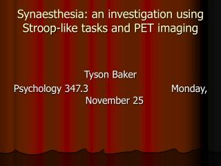 Synaesthesia: an investigation using Stroop-like tasks and PET imaging