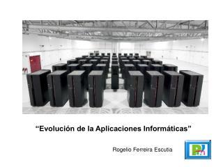 """""""Evolución de la Aplicaciones Informáticas"""""""