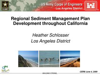 Regional Sediment Management Plan Development throughout California Heather Schlosser