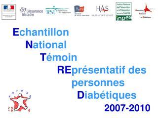 E chantillon N ational T émoin R E présentatif des personnes D iabétiques 2007-2010