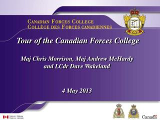 Tour of the Canadian Forces College Maj Chris Morrison, Maj Andrew McHardy