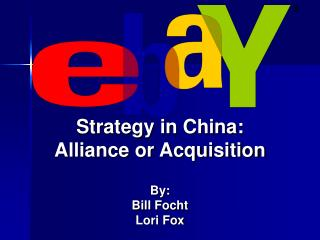 Strategy in China:  Alliance or Acquisition By: Bill Focht  Lori Fox
