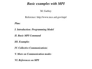 Plan: I. Introduction: Programming Model II. Basic MPI Command  III. Examples