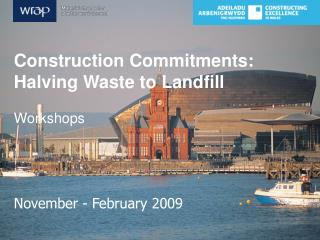 Construction Commitments: Halving Waste to Landfill Workshops November - February 2009