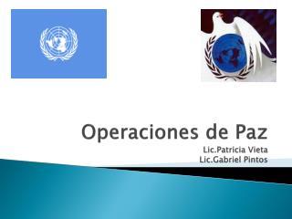 Operaciones de Paz Lic.Patricia Vieta Lic.Gabriel  Pintos