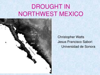 DROUGHT IN  NORTHWEST MEXICO