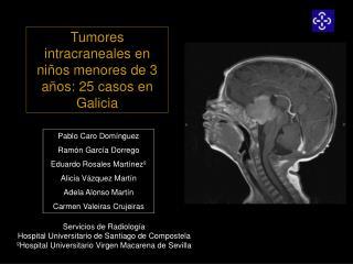 Tumores intracraneales en niños menores de 3 años: 25 casos en Galicia