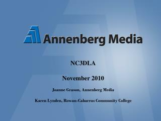 NC3DLA November 2010 Joanne Grason, Annenberg Media Karen Lynden, Rowan-Cabarrus Community College