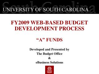 "FY2009 WEB-BASED BUDGET DEVELOPMENT PROCESS ""A"" FUNDS  Developed and Presented by"