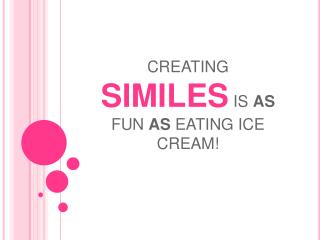 CREATING SIMILES IS AS FUN AS EATING ICE CREAM