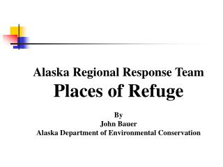 Alaska Regional Response Team Places of Refuge By John Bauer