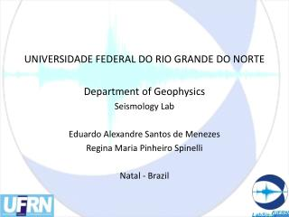 UNIVERSIDADE FEDERAL DO RIO GRANDE DO NORTE Department of Geophysics  Seismology Lab