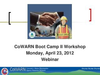 CoWARN Boot Camp II Workshop Monday, April 23, 2012 Webinar