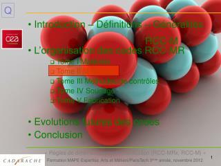 Introduction – Définitions – Généralités  L'organisation des codes RCC-MR   Tome I Matériels